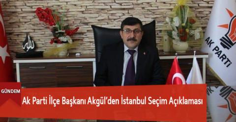 Ak Parti İlçe Başkanı Akgül'den İstanbul Seçim Açıklaması