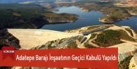 Adatepe Barajı İnşaatının Geçici Kabulü Yapıldı
