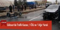 Göksun'da Trafik Kazası : 1 Ölü ve 1 Ağır Yaralı