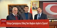 Dünya Şampiyonu Dikeç'ten Başkan Aydın'a Ziyaret