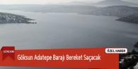 Göksun Adatepe Barajı Bölgeye Bereket Saçacak