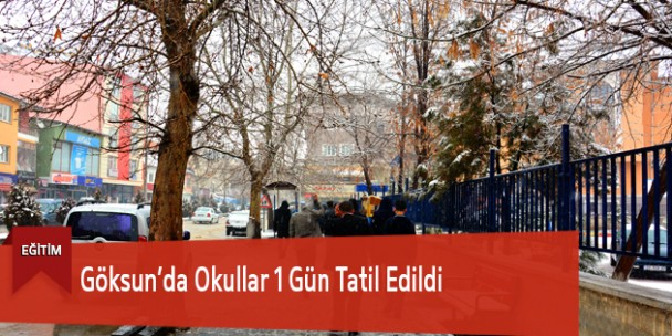 Göksun'da Okullar 1 Gün Tatil Edildi