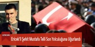 Ericek'li Şehit Mustafa Telli Son Yolculuğuna Uğurlandı