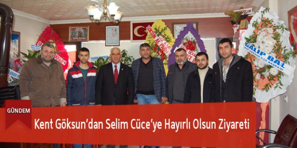 Kent Göksun'dan Selim Cüce'ye Hayırlı Olsun Ziyareti