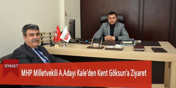 MHP Milletvekili A.Adayı Kale'den Kent Göksun'a Ziyaret