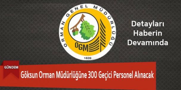 Göksun Orman Müdürlüğüne 300 Geçici Personel Alınacak