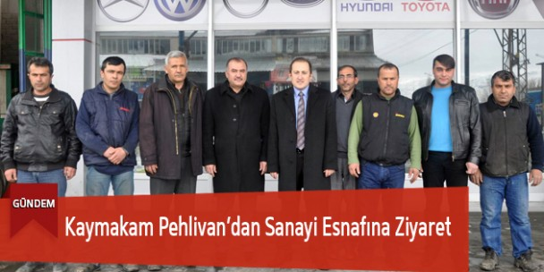 Kaymakam Pehlivan'dan Sanayii Esnafına Ziyaret