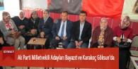 Ak Parti Milletvekili Adayları Bayazıt ve Karakoç Göksun'da