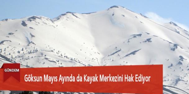 Göksun Mayıs Ayında da Kayak Merkezini Hak Ediyor