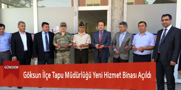 Göksun İlçe Tapu Müdürlüğü Yeni Hizmet Binası Açıldı
