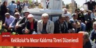 Keklikoluk'ta Mezar Kaldırma Töreni Düzenlendi