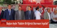 """Başkan Aydın """"Rabbim Birliğimizi Bozmasın İnşallah"""""""