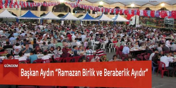 """Başkan Aydın """"Ramazan Birlik ve Beraberlik Ayıdır"""""""