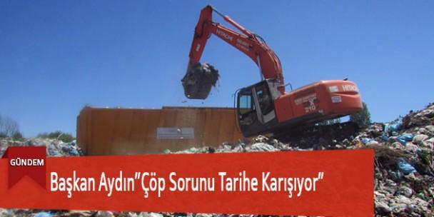 """Başkan Aydın """"Çöp sorunu tarihe karışıyor"""""""