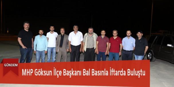 MHP Göksun İlçe Başkanı Bal Basınla İftarda Buluştu