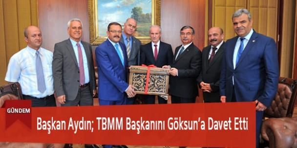 Başkan Aydın; TBMM Başkanını Göksun'a Davet Etti