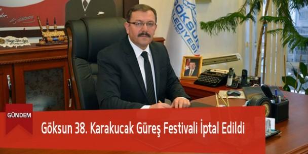 Göksun 38. Karakucak Güreş Festivali İptal Edildi
