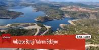 Adatepe Barajı Yatırım Bekliyor