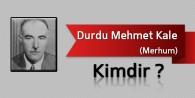 Durdu Mehmet Kale Kimdir?