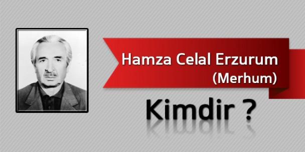 Hamza Celal Erzurum Kimdir?