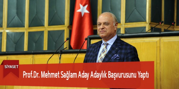 Prof.Dr. Mehmet Sağlam Aday Adaylık Başvurusunu Yaptı