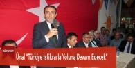 """ÜNAL"""" Türkiye İstikrarla Yoluna Devam Edecek"""""""