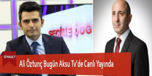 Ali Öztunç Bugün Aksu Tv'de Canlı Yayında