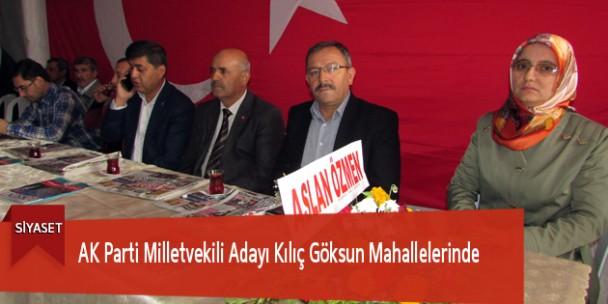 AK Parti Milletvekili Adayı Kılıç Göksun Mahallelerinde