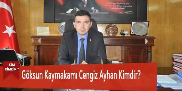 Göksun Kaymakamı Cengiz Ayhan Kimdir?
