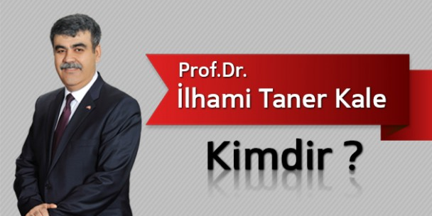 Prof. Dr. İlhami Taner Kale Kimdir?