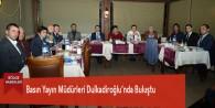 Basın Yayın Müdürleri Dulkadiroğlu'nda Buluştu