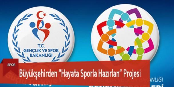 """Büyükşehirden """"Hayata Sporla Hazırlan"""" Projesi"""