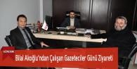 Bilal Akoğlu'ndan Çalışan Gazeteciler Günü Ziyareti