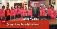 Şampiyonlardan Başkan Aydın'a Ziyaret