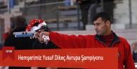 Hemşerimiz Yusuf Dikeç Avrupa Şampiyonu