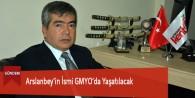 Arslanbey'in İsmi GMYO'da Yaşatılacak