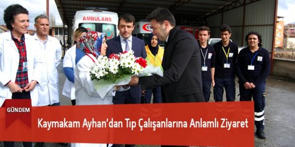 Kaymakam Ayhan'dan Tıp Çalışanlarına Anlamlı Ziyaret