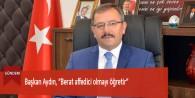 """Başkan Aydın, """"Berat affedici olmayı öğretir"""""""