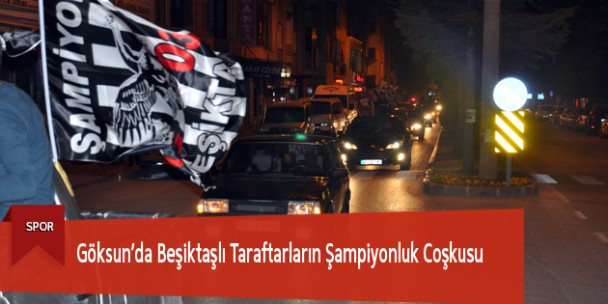 Göksun'da Beşiktaşlı Taraftarların Şampiyonluk Coşkusu