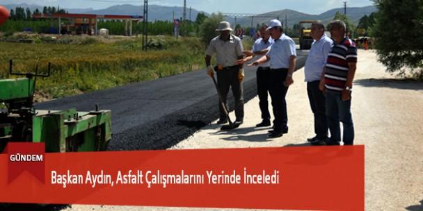 Başkan Aydın, Asfalt Çalışmalarını Yerinde İnceledi