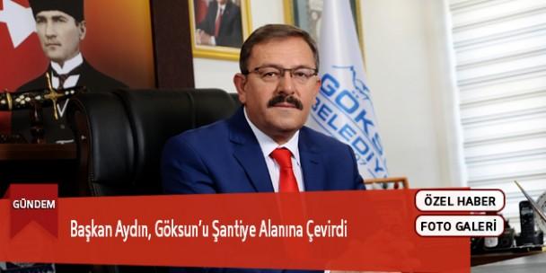 Başkan Aydın, Göksun'u Şantiye Alanına Çevirdi