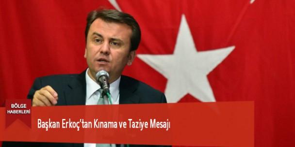 Başkan Erkoç'tan Kınama ve Taziye Mesajı