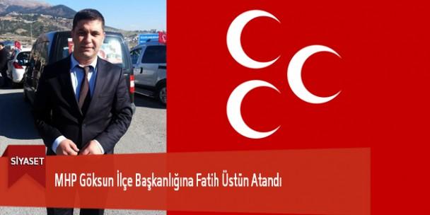 MHP Göksun İlçe Başkanlığına Fatih Üstün Atandı