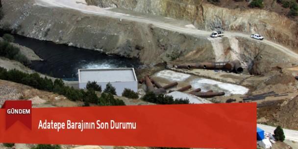 Adatepe Barajının Son Durumu