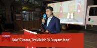 """Bolat""""15 Temmuz, Türk Milletinin Dik Duruşunun Adıdır """""""