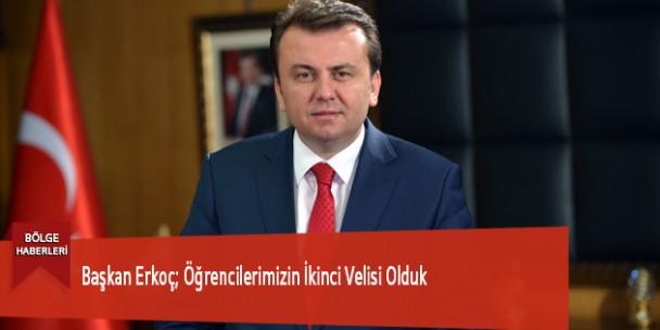 Başkan Erkoç; Öğrencilerimizin İkinci Velisi Olduk