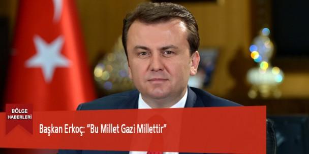 """Başkan Erkoç: """"Bu Millet Gazi Millettir"""""""