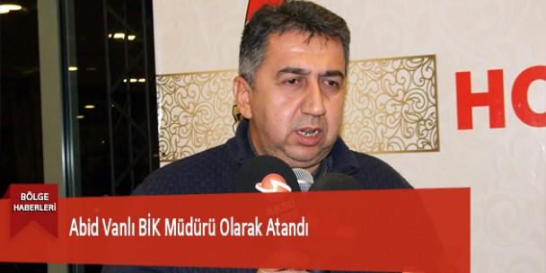 Abid Vanlı BİK Müdürü Olarak Atandı