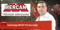 İsmail Bozdoğan Mercan TV'de Göreve Başladı