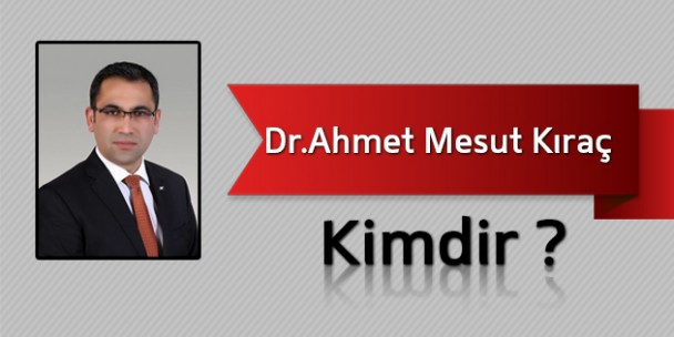 Dr.Ahmet Mesut Kıraç Kimdir?